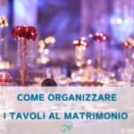 tavoli matrimonio | organizzare tavoli matrimonio